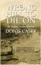 The Wrong Hill to Die On ebook by Donis Casey