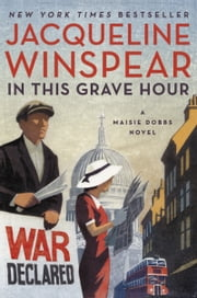 In This Grave Hour - A Maisie Dobbs Novel ebook by Jacqueline Winspear