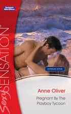 Pregnant By The Playboy Tycoon ebook by Anne Oliver