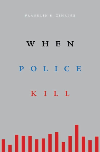 When Police Kill ebook by Franklin E. Zimring