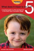 What Does It Mean to Be Five? - A practical guide to child development in the Early Years Foundation Stage ebook by Jennie Lindon