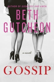 Gossip - A Novel ebook by Beth Gutcheon
