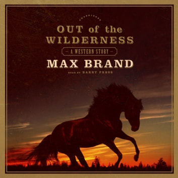 Out of the Wilderness - A Western Story audiobook by Max Brand