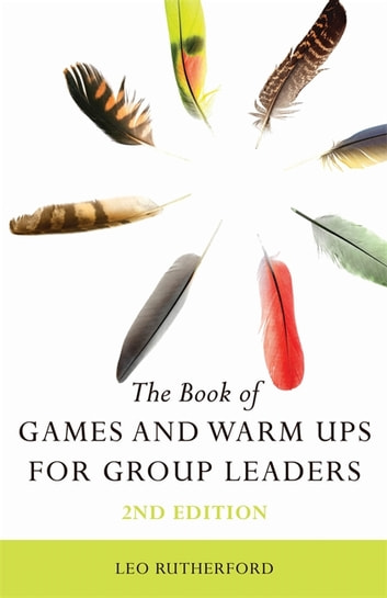 The Book of Games and Warm Ups for Group Leaders 2nd Edition eBook by Leo Rutherford