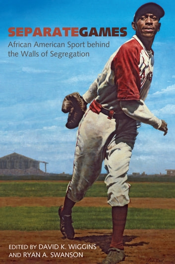 Separate Games - African American Sport behind the Walls of Segregation ebook by