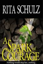 A Spark of Courage ebook by Rita Schulz