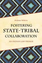 Fostering State-Tribal Collaboration ebook by Andrea Wilkins