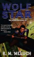 Wolf Star - Tour of the Merrimack #2 ebook by R. M. Meluch