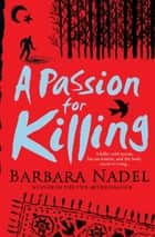 A Passion for Killing (Inspector Ikmen Mystery 9) - A riveting crime thriller set in Istanbul ebook by Barbara Nadel