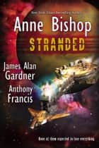 Stranded ebook by Anne Bishop, James Alan Gardner, Anthony Francis