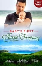 Baby's First Aussie Christmas - 3 Book Box Set ebook by Amy Andrews, Carol Marinelli, Fiona Lowe