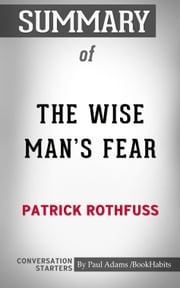 Summary of The Wise Man's Fear by Patrick Rothfuss | Conversation Starters ebook by Book Habits