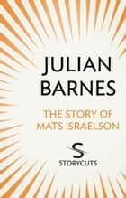 The Story of Mats Israelson (Storycuts) ebook by Julian Barnes