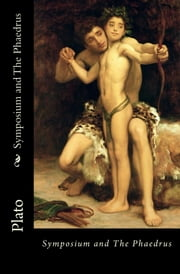 Symposium and The Phaedrus ebook by Plato