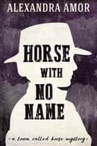 Horse With No Name - A Town Called Horse Mystery ebook by Alexandra Amor