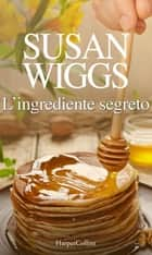 L'ingrediente segreto eBook by Susan Wiggs