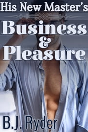His New Master's Business and Pleasure ebook by B.J. Ryder
