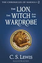 The Lion, the Witch and the Wardrobe (The Chronicles of Narnia, Book 2) ebook by