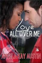 Love All Over Me ebook by Angela Kay Austin