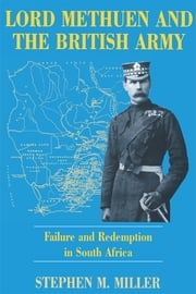 Lord Methuen and the British Army - Failure and Redemption in South Africa ebook by Stephen M. Miller