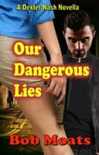 Our Dangerous Lies ebook by Bob Moats