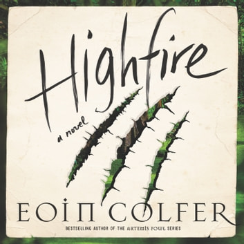 Highfire - A Novel audiobook by Eoin Colfer