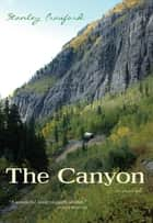 The Canyon - A Novel ebook by Stanley Crawford