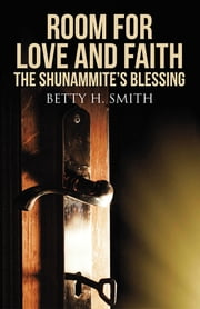 Room for Love and Faith: The Shunammite's Blessing ebook by Betty H. Smith
