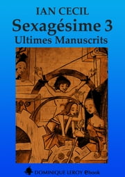 SEXAGÉSIME 3 - Ultimes Manuscrits ebook by Ian Cecil