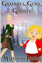 Grannies, Guns & Ghosts, An Agnes Barton Senior Sleuths mystery