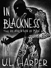 In Blackness: The Reinvention of Man ebook by U.L. Harper