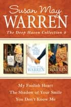The Deep Haven Collection 2: My Foolish Heart / The Shadow of Your Smile / You Don't Know Me ebook by Susan May Warren