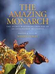 The Amazing Monarch - The Secret Wintering Grounds of an Endangered Butterfly ebook by Windle Turley