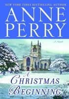 A Christmas Beginning ebook by Anne Perry