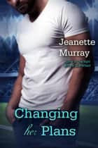 Changing Her Plans (Santa Fe Bobcats) - Santa Fe Bobcats ebook by Jeanette Murray