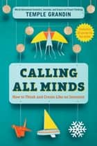 Calling All Minds - How To Think and Create Like an Inventor ebook by Temple Grandin