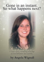 Gone in an Instant. So What Happens Next? ebook by Angela Wignall