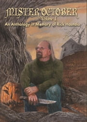 Mister October, Volume I - An Anthology in Memory of Rick Hautala ebook by Golden, Christopher