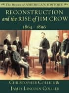 Reconstruction and the Rise of Jim Crow - 1864-1896 eBook by James Lincoln Collier, Christopher Collier