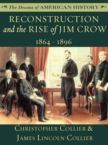 Reconstruction and the Rise of Jim Crow - 1864-1896 ebook by James Lincoln Collier,Christopher Collier