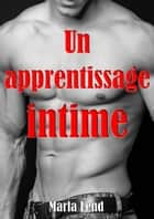 Un apprentissage intime ebook by Marla Lend