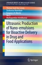 Ultrasonic Production of Nano-emulsions for Bioactive Delivery in Drug and Food Applications ebook by Thomas Seak Hou Leong, Sivakumar Manickam, Gregory J. O. Martin,...
