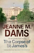 Corpse of St James's, The ebook by Jeanne M Dams