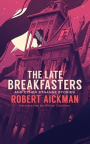 The Late Breakfasters and Other Strange Stories ebook by Robert Aickman,Philip Challinor