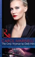 The Only Woman to Defy Him (Mills & Boon Modern) (Alpha heroes meet their match) ebook by Carol Marinelli