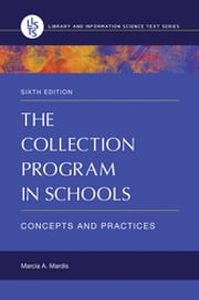 The Collection Program in Schools: Concepts and Practices, 6th Edition - Concepts and Practices ebook by Marcia A. Mardis Associate Professor