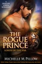 The Rogue Prince ebook by Michelle M. Pillow