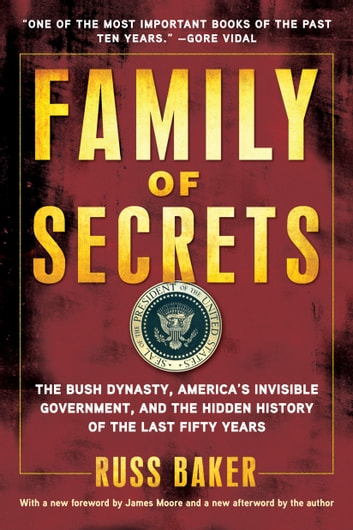 Family of Secrets - The Bush Dynasty, America's Invisible Government, and the Hidden History of the Last Fifty Years ebook by Russ Baker