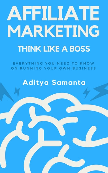 Affiliate Marketing: Think Like A Boss ebook by Aditya Samanta