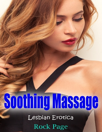 Soothing Massage: Lesbian Erotica ebook by Rock Page